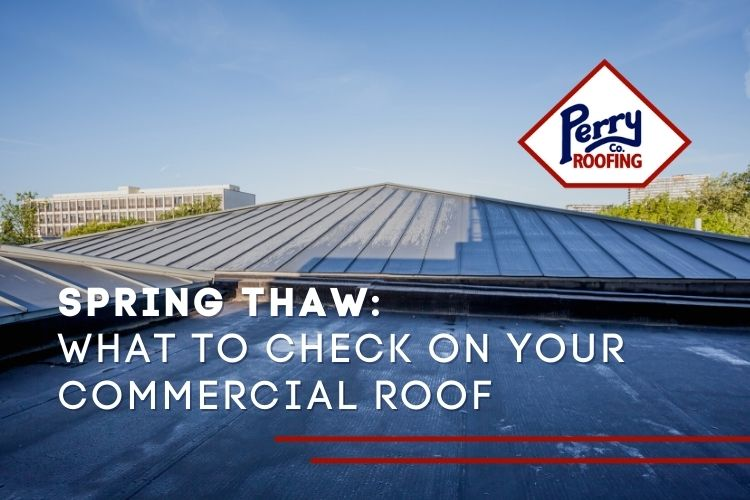 Spring Thaw: What to Check on Your Commercial Roof