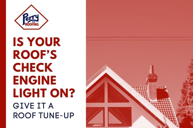 Is Your Roof's Check Engine Light On? Give it a Roof Tune-Up